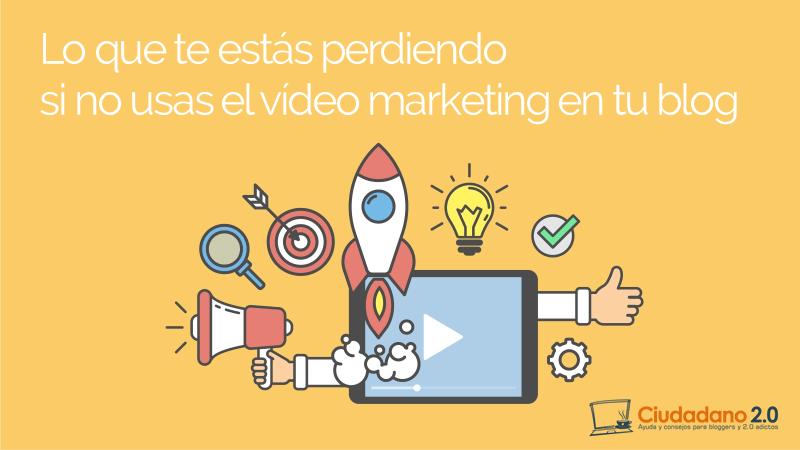 Lo que te estás perdiendo si no usas el vídeo marketing en tu blog