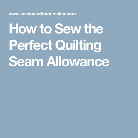 How to Sew the Perfect Quilting Seam Allowance | Sewing ...
