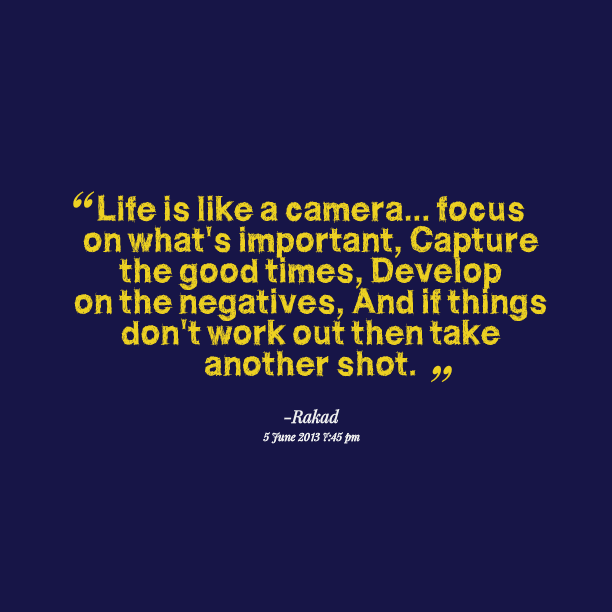 Quotes About Whats Important In Life Glamorous Life Is Good Quotes  Quotes Picture Life Is Like A Camera Focus