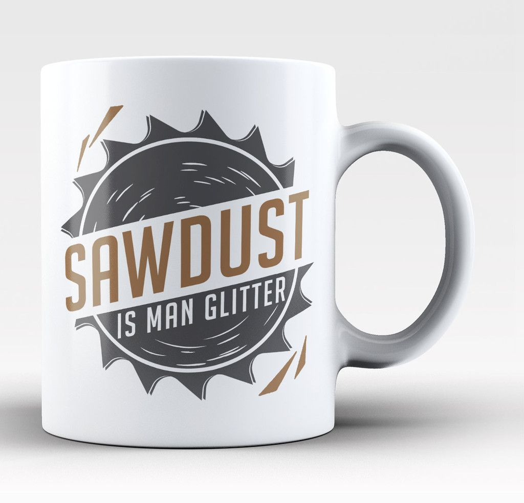 Men Coffee Cups Sawdust Is Man Glitter Mug Craft Pinterest Sawdust