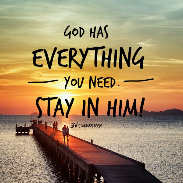 You Inspiration Hut Submit Your Inspiration: God Has Everything You Need. Stay In Him. Victoria Osteen