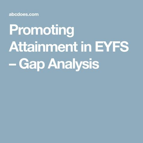 Promoting Attainment in EYFS \u2013 Gap Analysis ideas for school