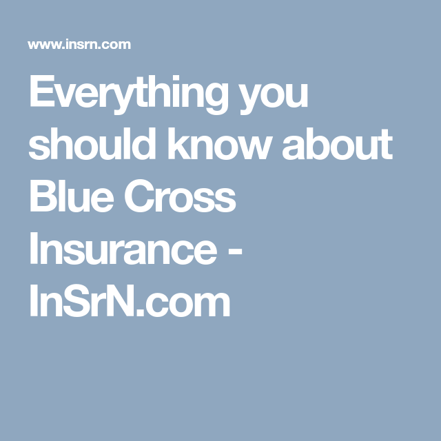 Everything You Should Know About Blue Cross Insurance Insrn Com With Images Blue Cross Insurance State Farm Insurance Car Insurance