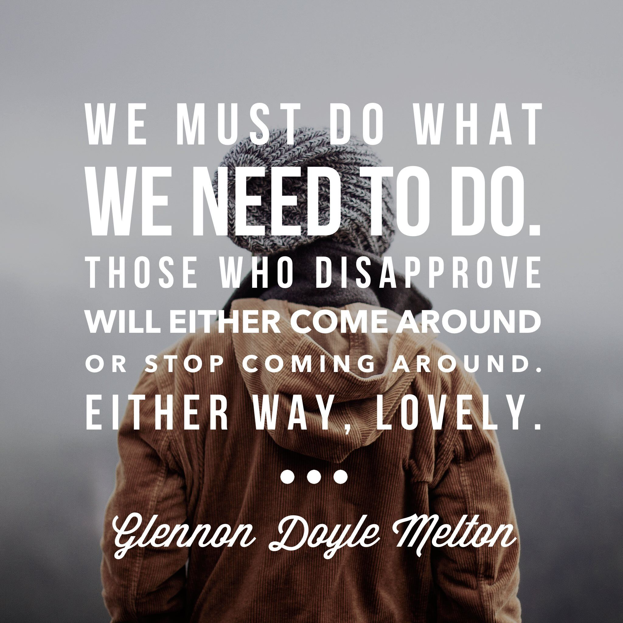 Glennon Doyle Melton Quotes We Must Do What We Need To Dothose Who Disapprove Will Either