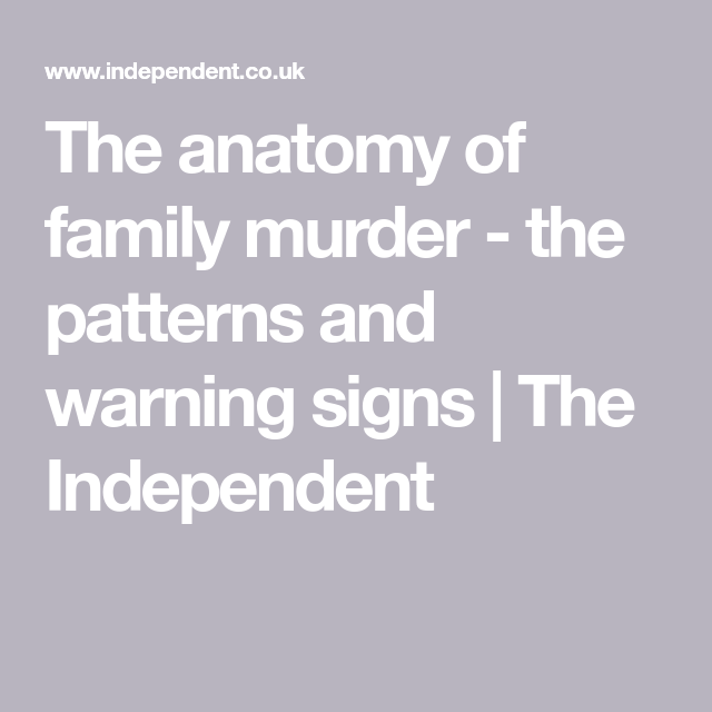 The Anatomy Of Family Murder The Patterns And Warning Signs
