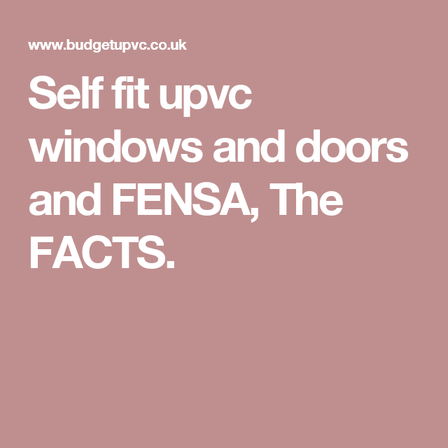 Self Fit Upvc Windows And Doors And Fensa The Facts Upvc