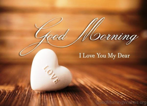 Good Morning I Love You My Dear 1 Good M Morning Wish Good