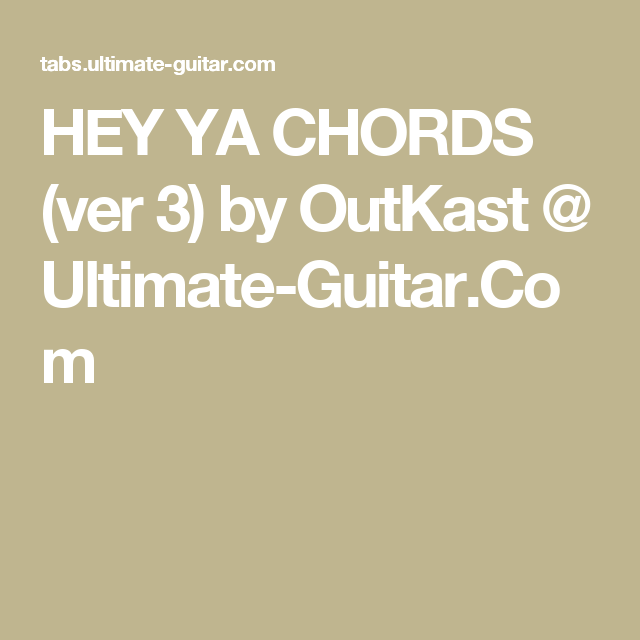 Hey Ya Chords Ver 3 By Outkast Ultimate Guitar Guitar