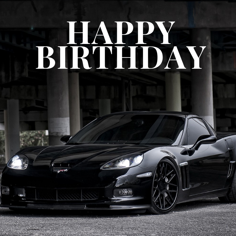 Happy Birthday Corvette Memes Images Free To Download Happy Birthday Happy Birthday Pictures Happy Birthday Celebration