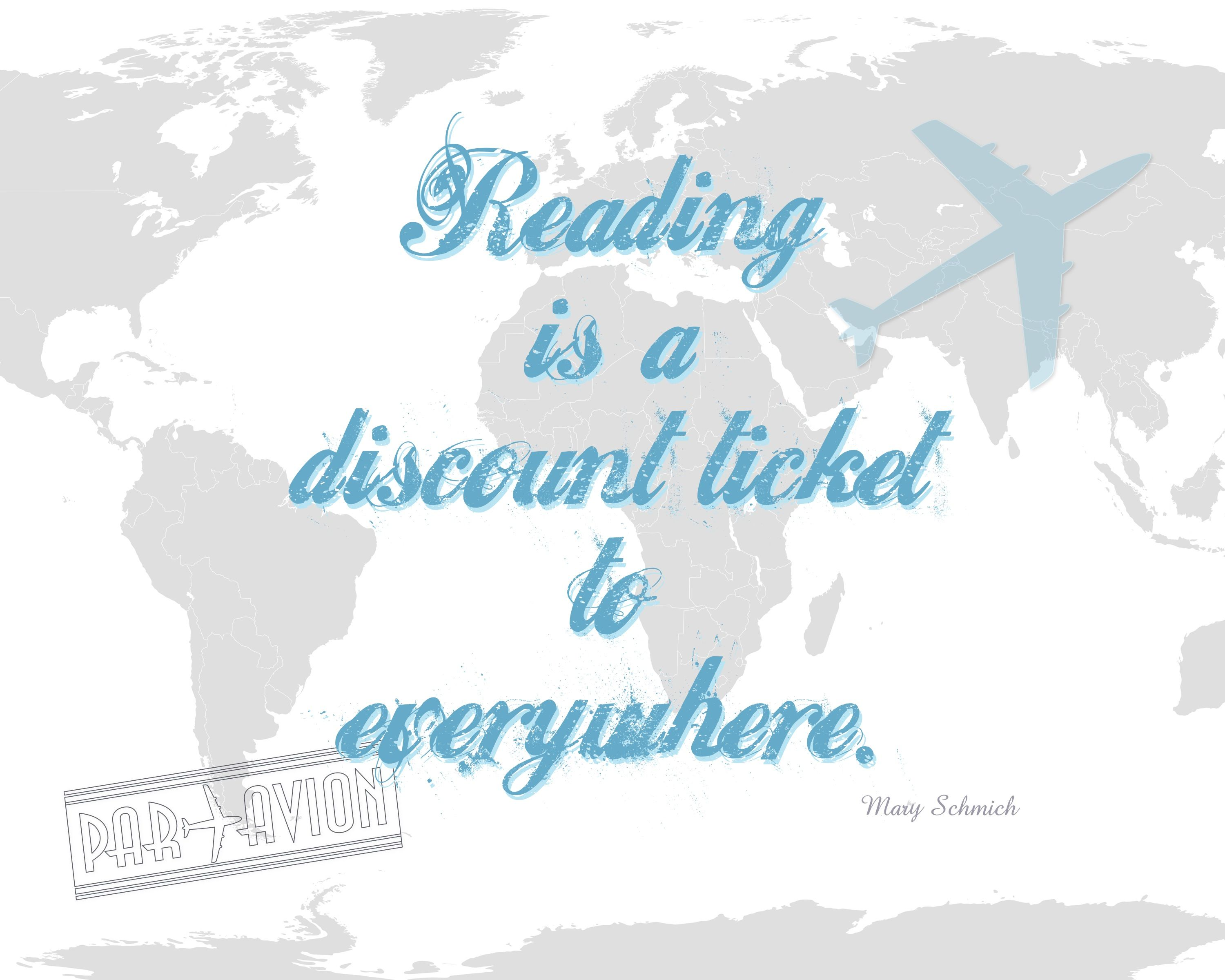 Reading is a Discount Ticket to Everywhere  - Mary Schmich