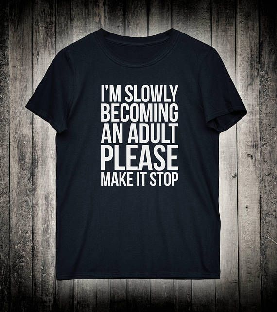 Im Slowly Becoming An Adult Please Make It Stop Party Slogan