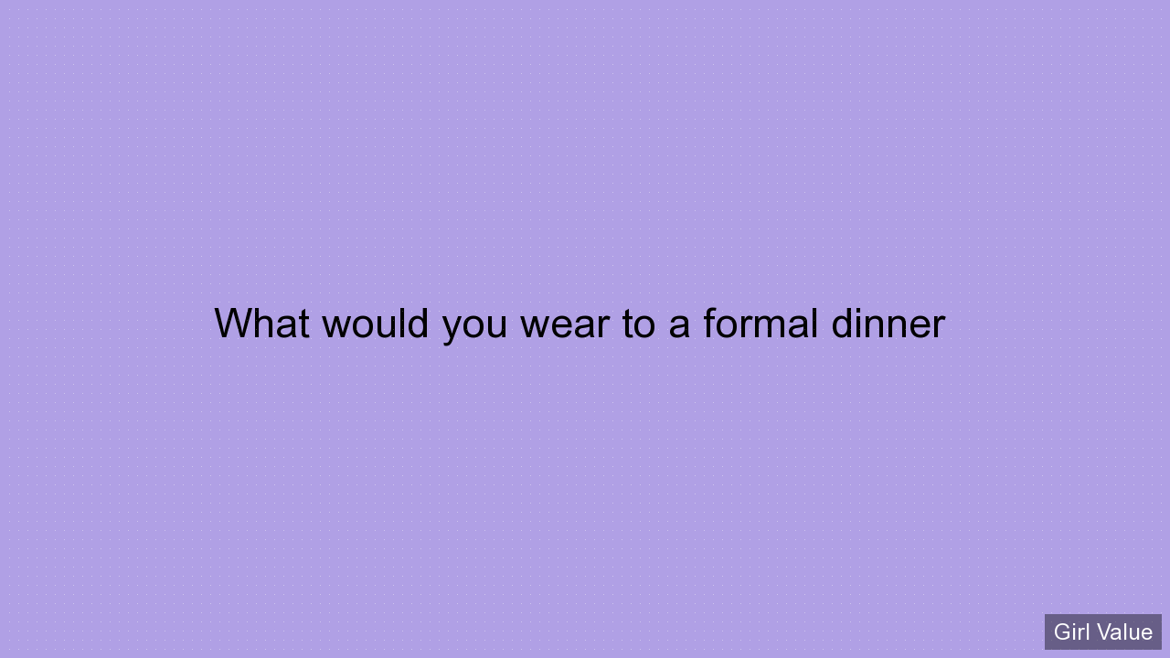 What would you wear to a formal dinner