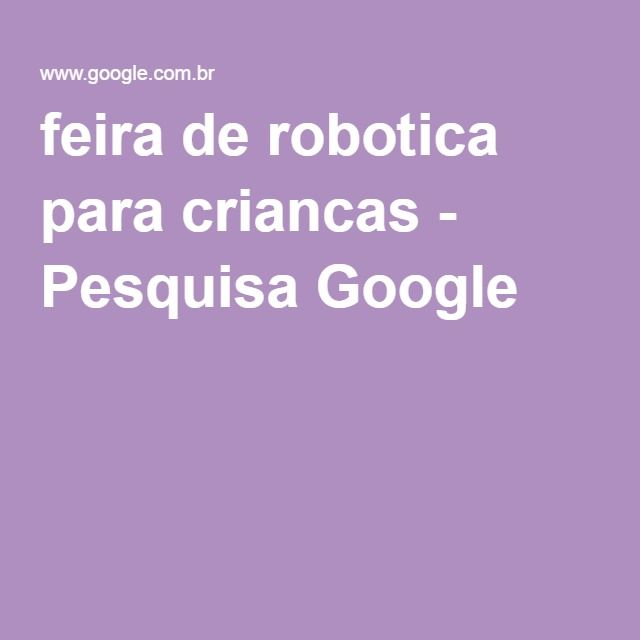 feira de robotica para criancas - Pesquisa Google