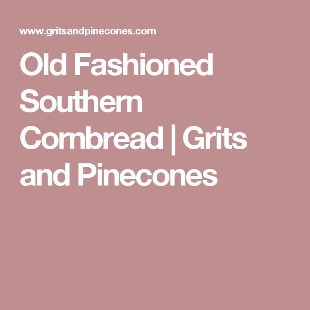 Old Fashioned Southern Cornbread | Grits and Pinecones