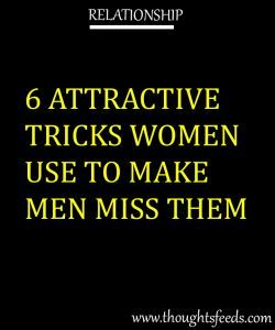 6 ATTRACTIVE TRICKS WOMEN USE TO MAKE MEN MISS THEM - Thoughts Feeds  6 ATTRACTIVE TRICKS WOMEN USE TO MAKE MEN MISS THEM - Thoughts Feeds