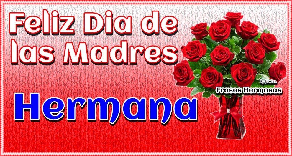 Feliz Dia De Las Madres Hermana Con Imagenes Feliz Dia De La