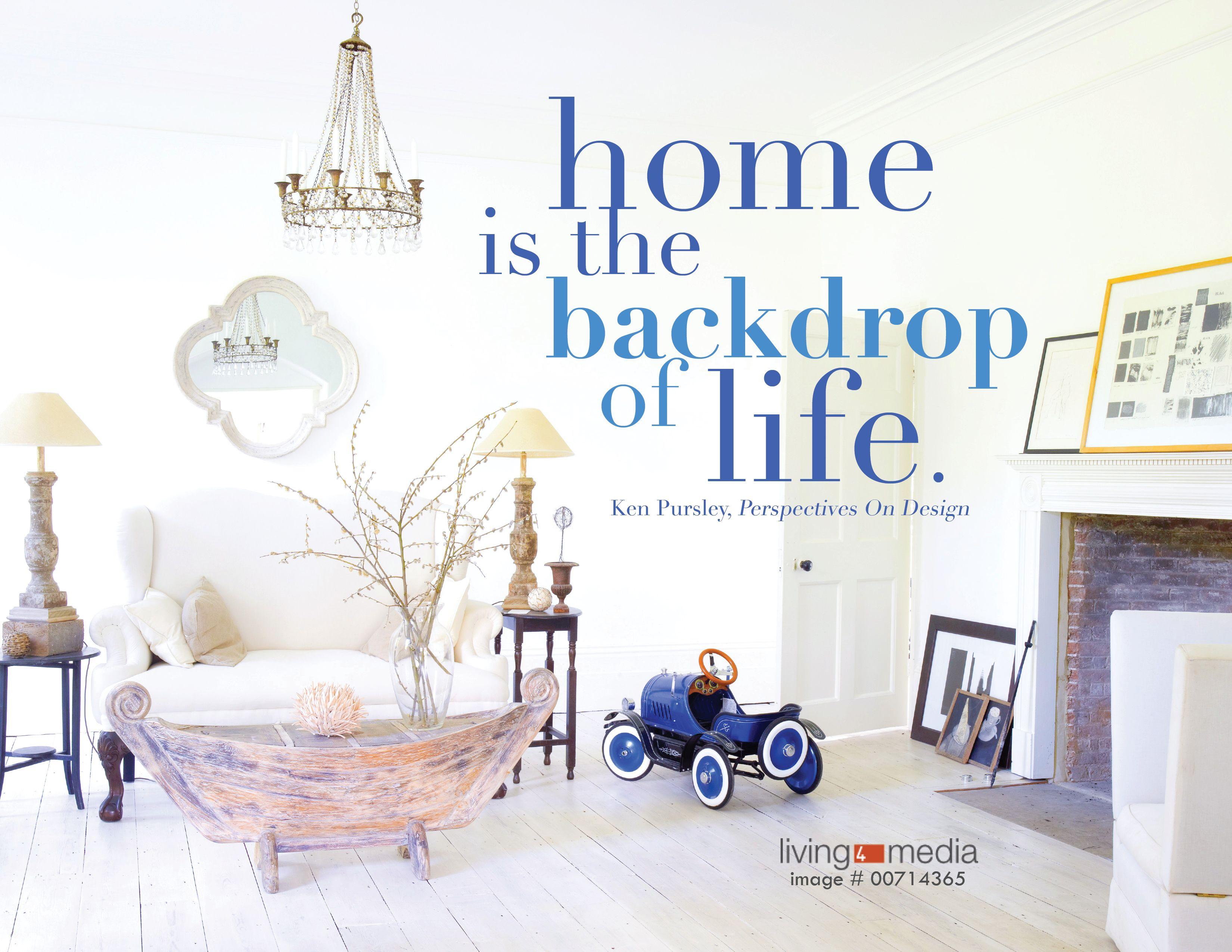 Home Interior Design Quotes - Home is the backdrop of life ken pursley designer quoteshotel interiorsdesign