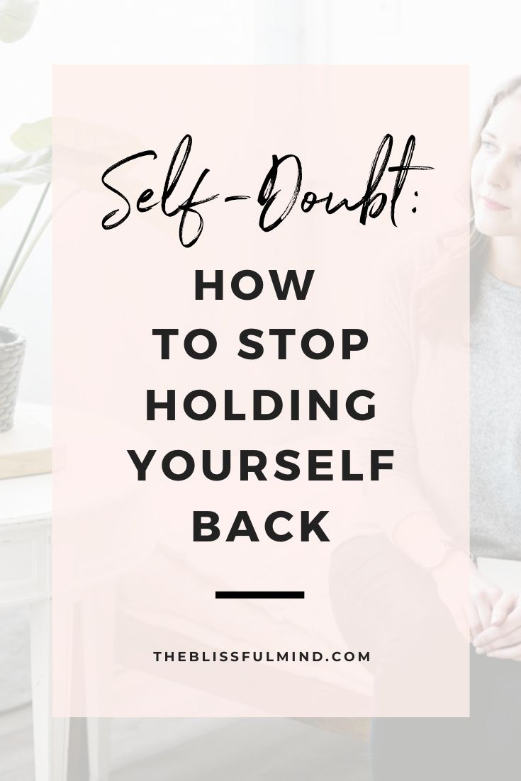 How To Move Past Self Doubt And Do That Thing Anyway The Blissful Mind How To Become Happy Self Positive Mindset