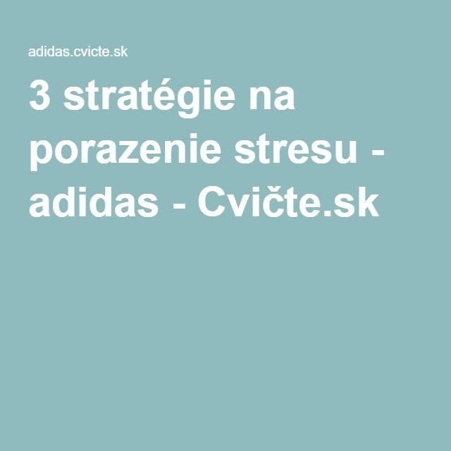 3 stratégie na porazenie stresu - adidas - Cvičte.sk