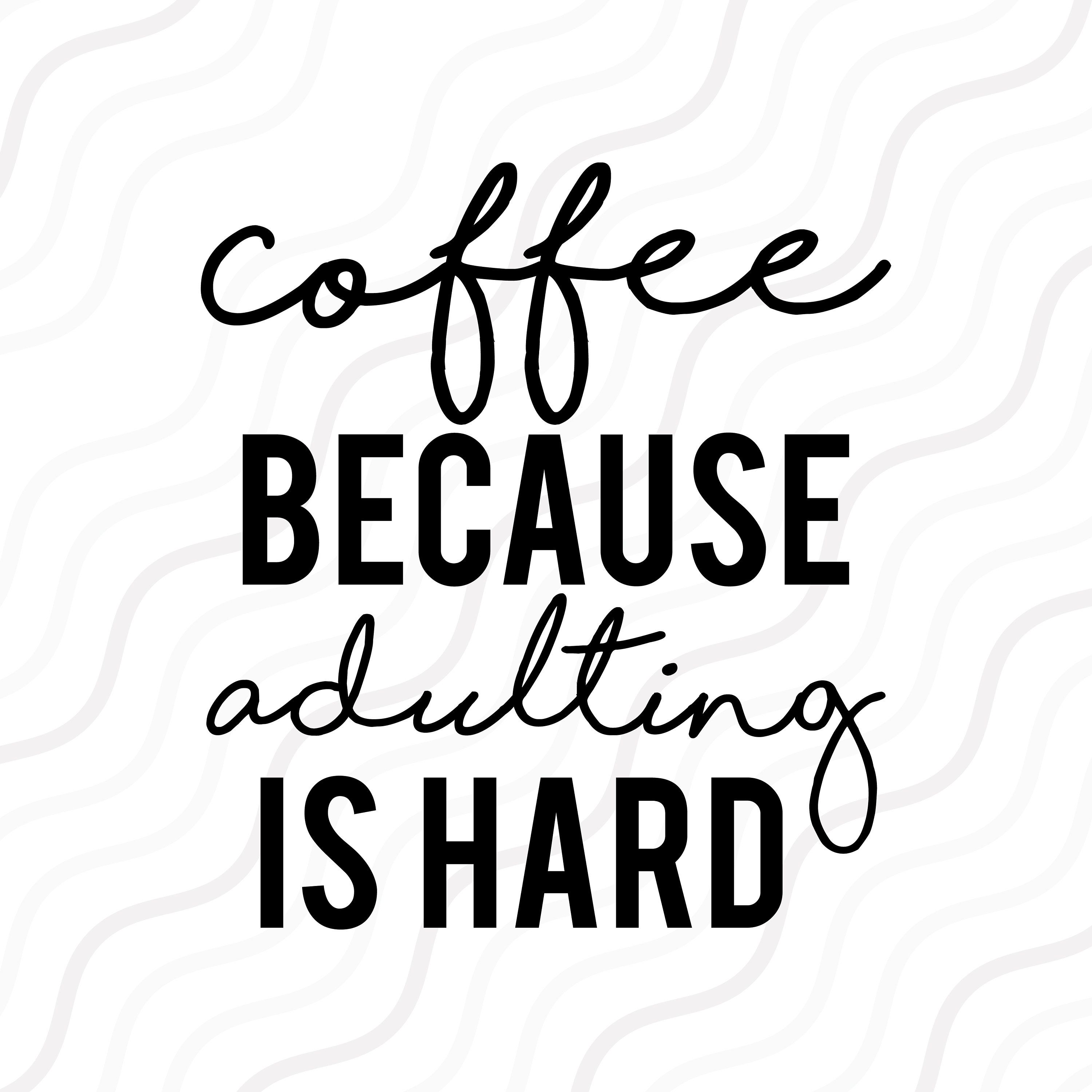 Coffee Because Adulting Is Hard SVG, Coffee Quote SVG Cut table Design,svg,dxf,png Use With Silhouette Studio & Cricut_Instant Download