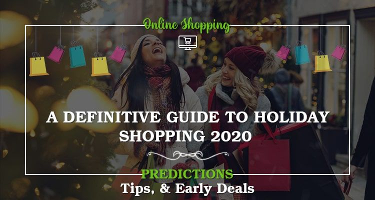A Definitive Guide To Holiday Shopping 2020 Predictions Tips Early Deals In 2020 Holiday Shop Holiday How To Plan