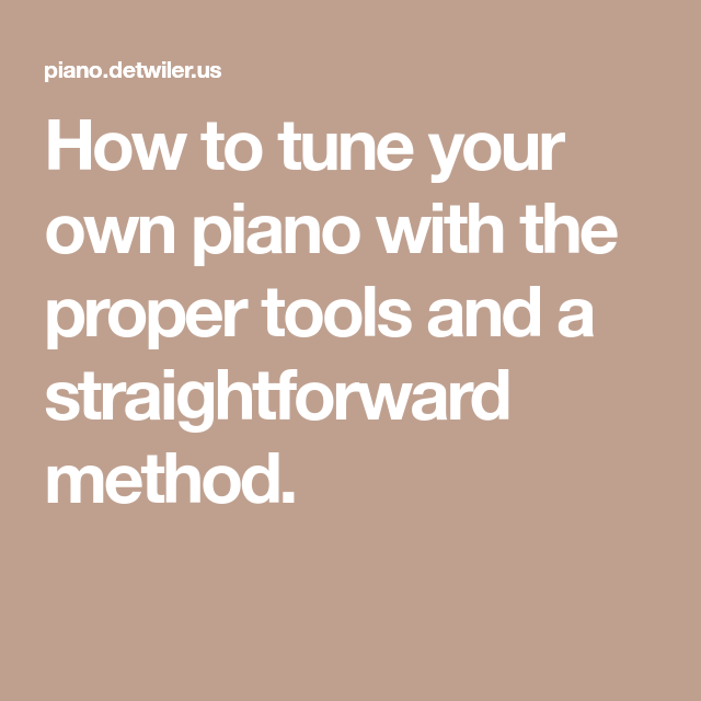 How to tune your own piano with the proper tools and a ...