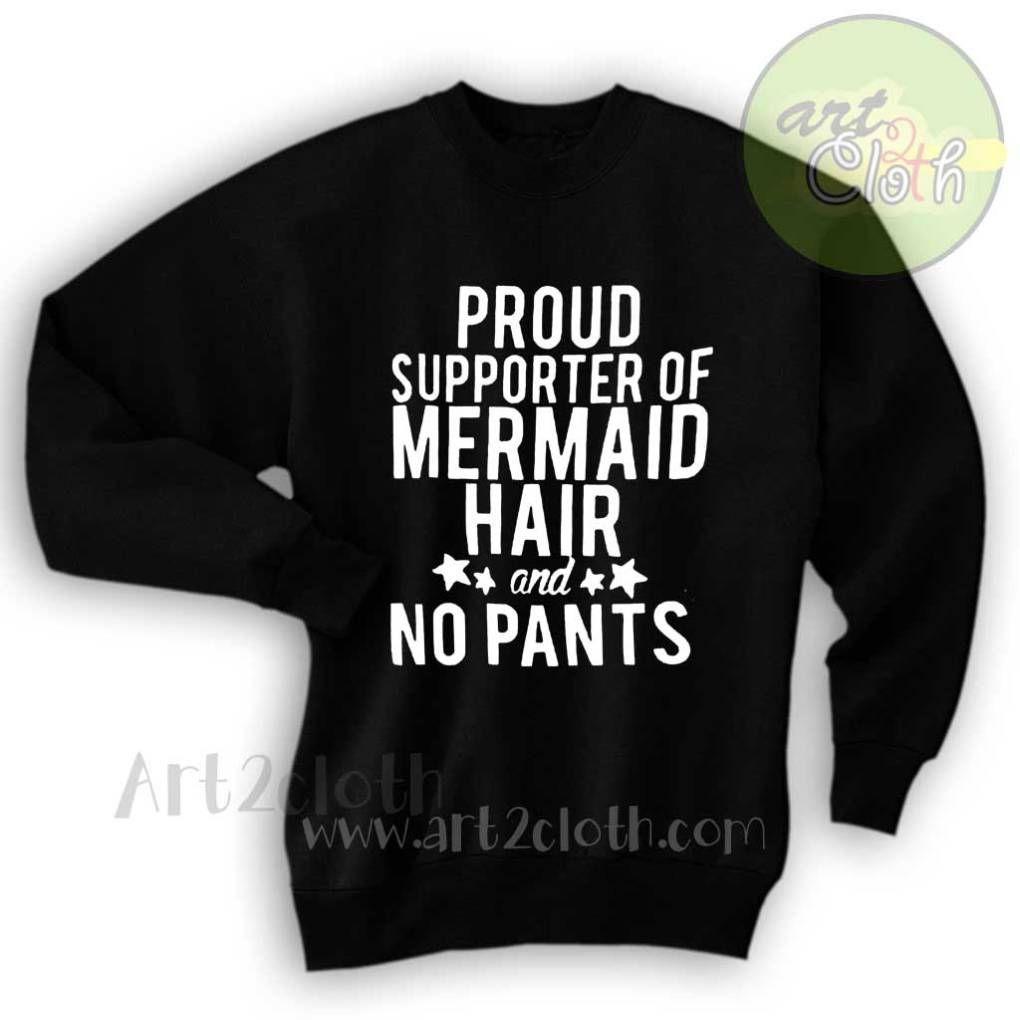 Proud Supporter Of Mermaid Hair  No Pants Sweatshirt  Proud Supporter Of Mermaid Hair  No Pants Sweatshirt