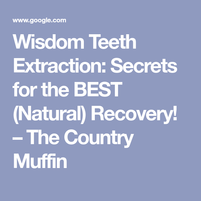 wisdom teeth extraction secrets for the best natural recovery  the country muffin  wisdom