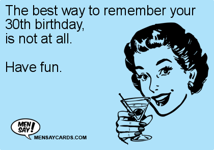 The Best Way To Remember Your 30Th Birthday Is eCard – 30th Birthday E Cards