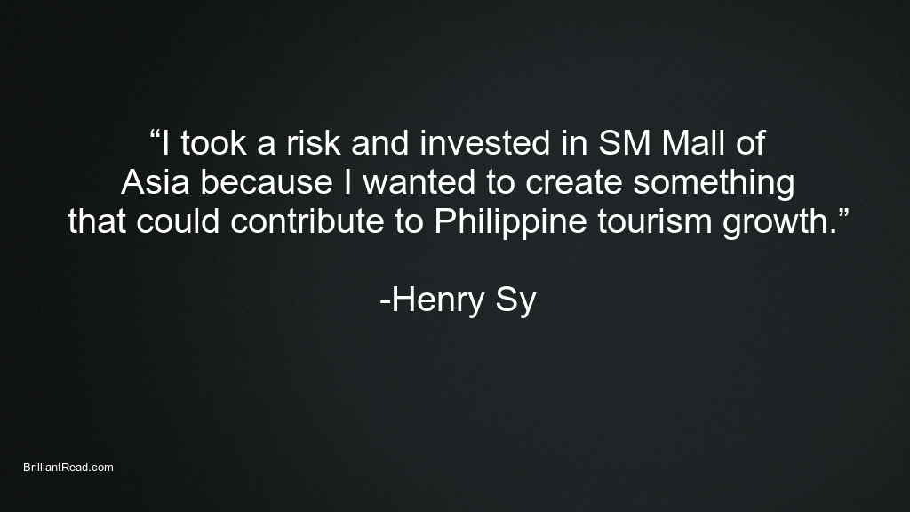 Best Quotes For Business Magnate By Henry Sy Life Quotes Investing Business Quotes