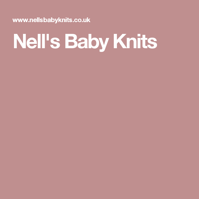 9e1d55ab3879 Nell s Baby Knits