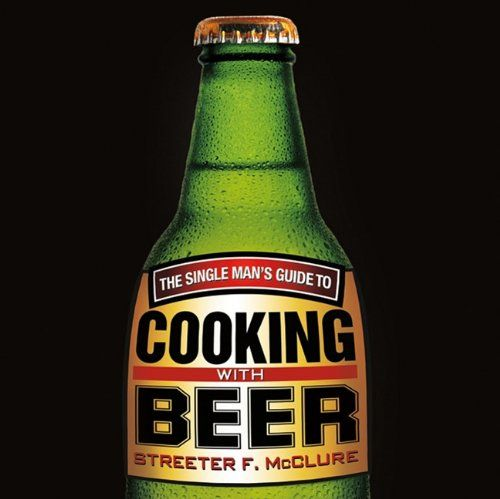 The Single Man's Guide To Cooking With Beer  http://www.cookingwithchazz.com