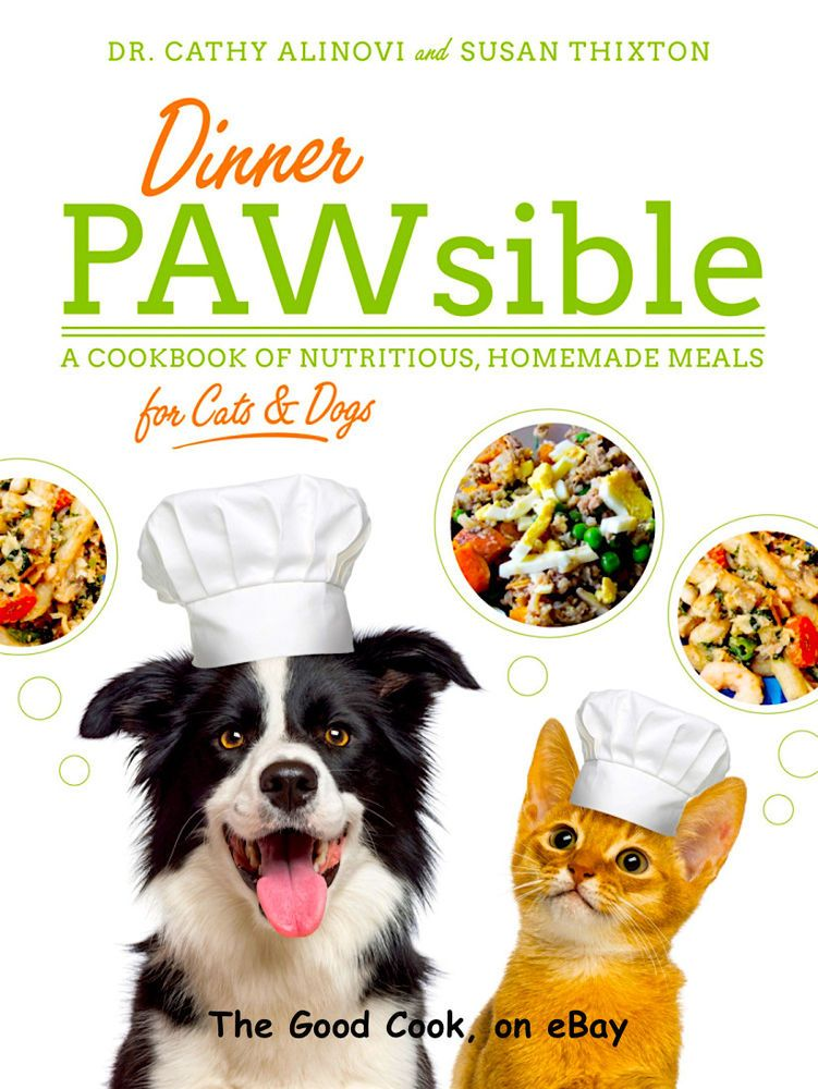 Dinner Pawsible Homemade Recipes For Happy Healthy Dogs Cats