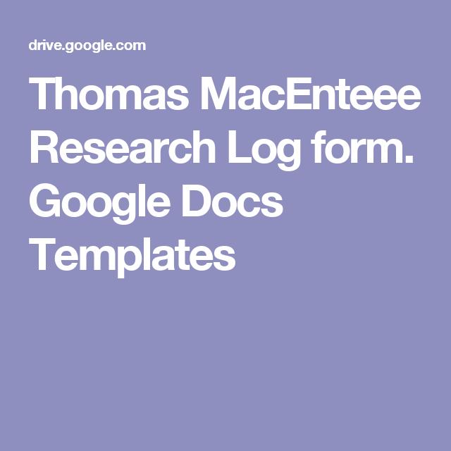 Thomas Macenteee Research Log Form Google Docs Templates