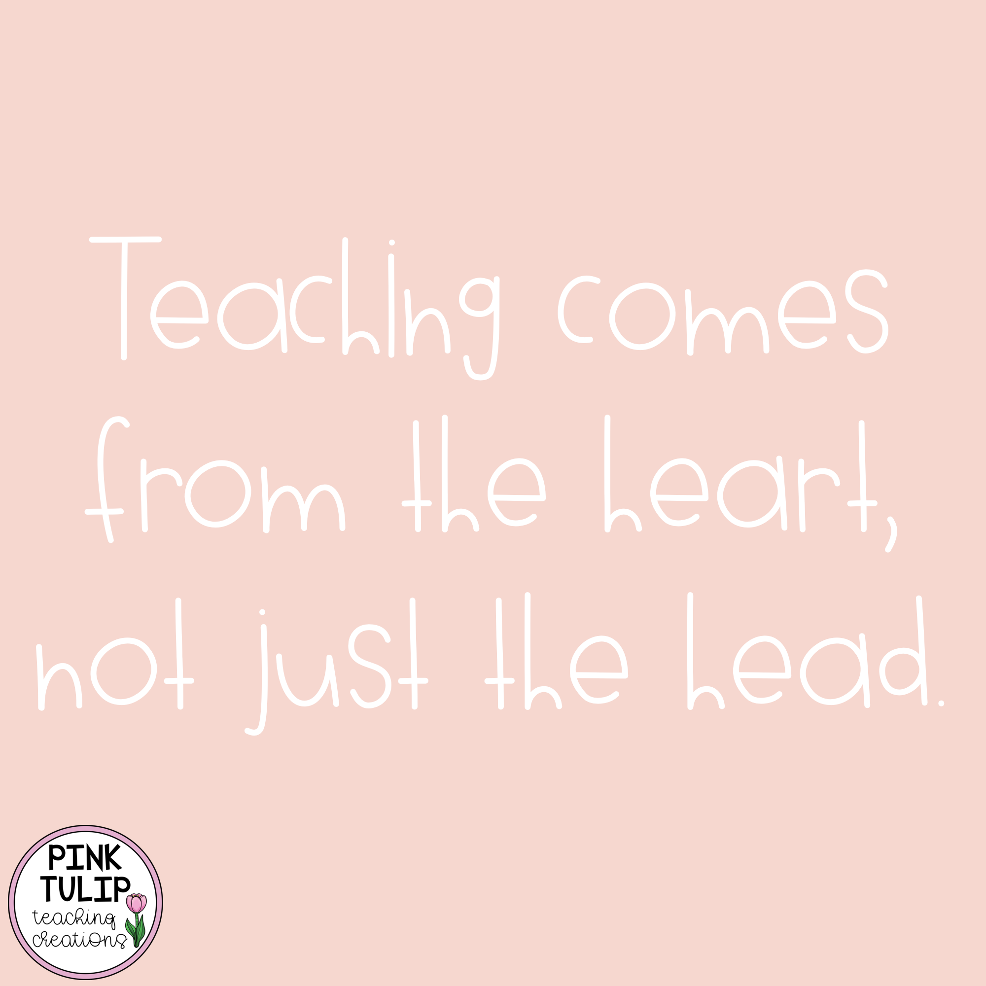 Teaching Comes From The Heart Not Just The Head Quote