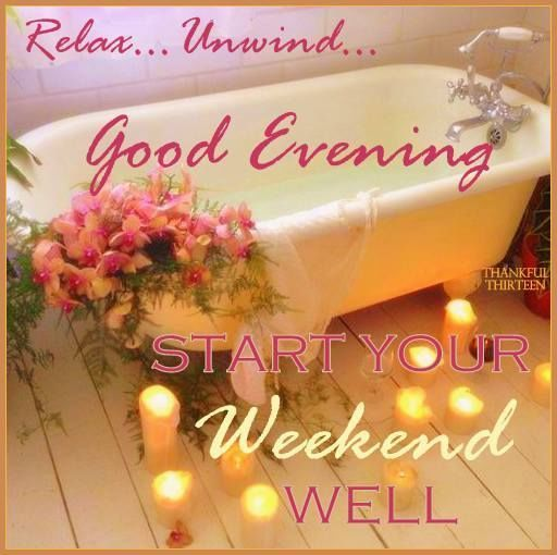 Relax Have A Good Evening Start Your Weekend Well Relax Weekend