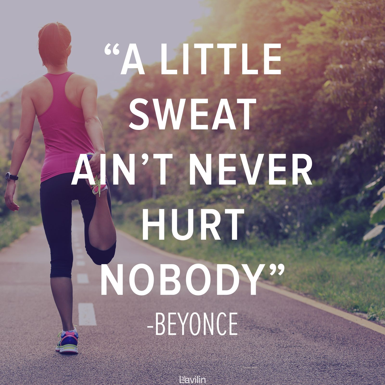 """A little sweat ain't never hurt nobody."" - Beyonce 