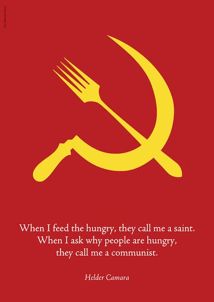 When I feed the hungry, they call me a saint. When I ask why people are hungry, they call me a communist.