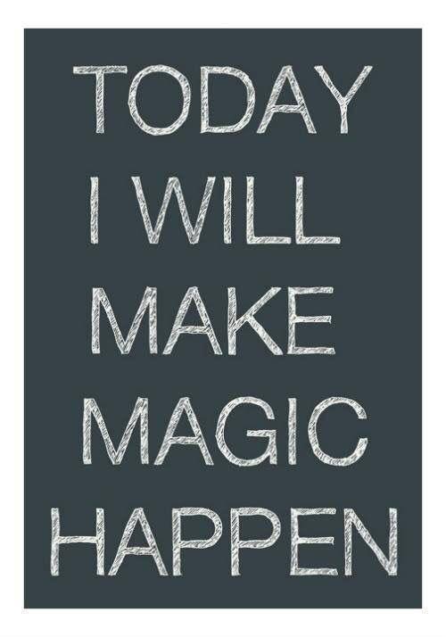 Make magick happen today!