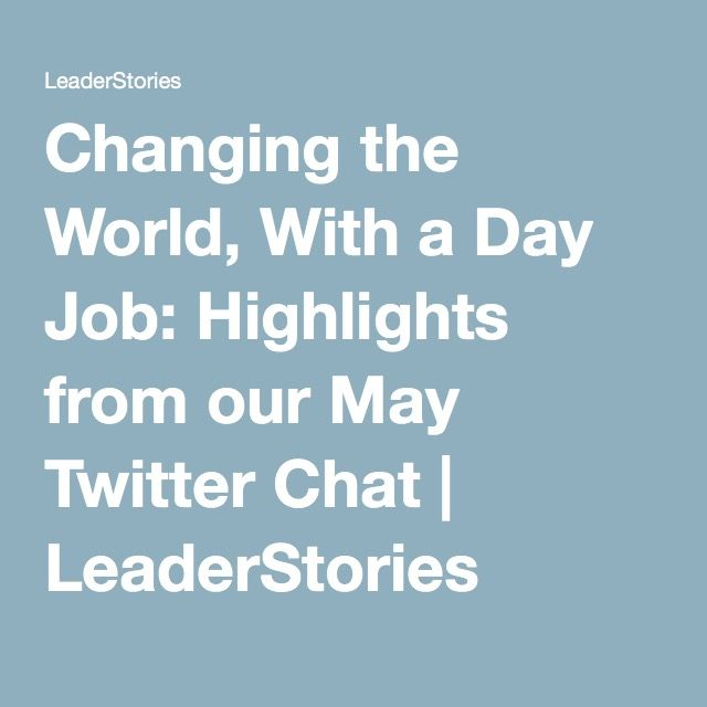 Changing the World, With a Day Job: Highlights from our May Twitter Chat | LeaderStories