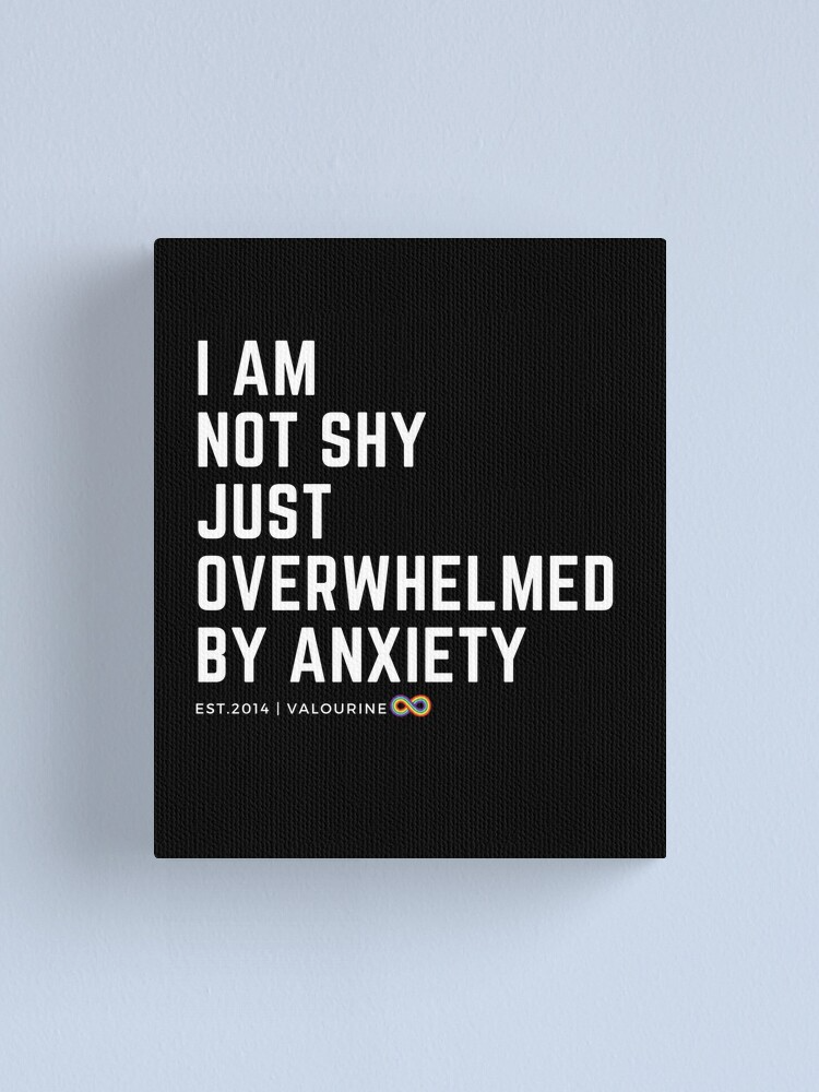 I am not shy just overhwlemed by anxiety  Canvas Print by valourine