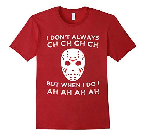 Men's I Don't Always CH CH CH CH T-Shirt Friday The 13th…