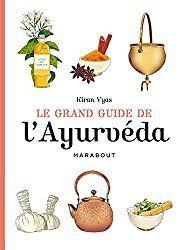 Le Grand Guide De L Ayurveda Edition Marabout Par Kiran Vyas