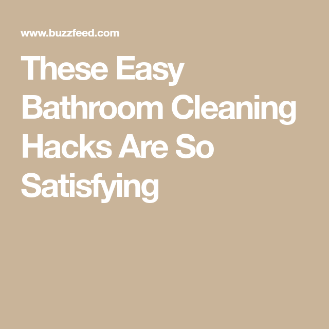 These Easy Bathroom Cleaning Hacks Are So Satisfying