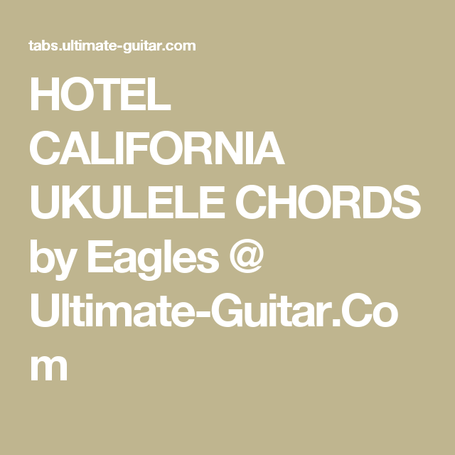 Hotel California Ukulele Chords By Eagles Ultimate Guitar