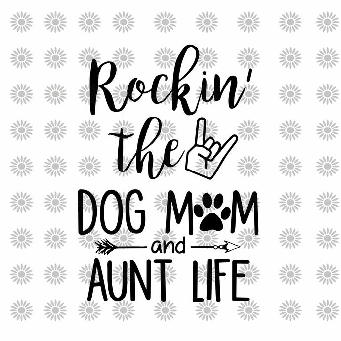 Rockin' the dog mom and aunt life svg, dog mother svg