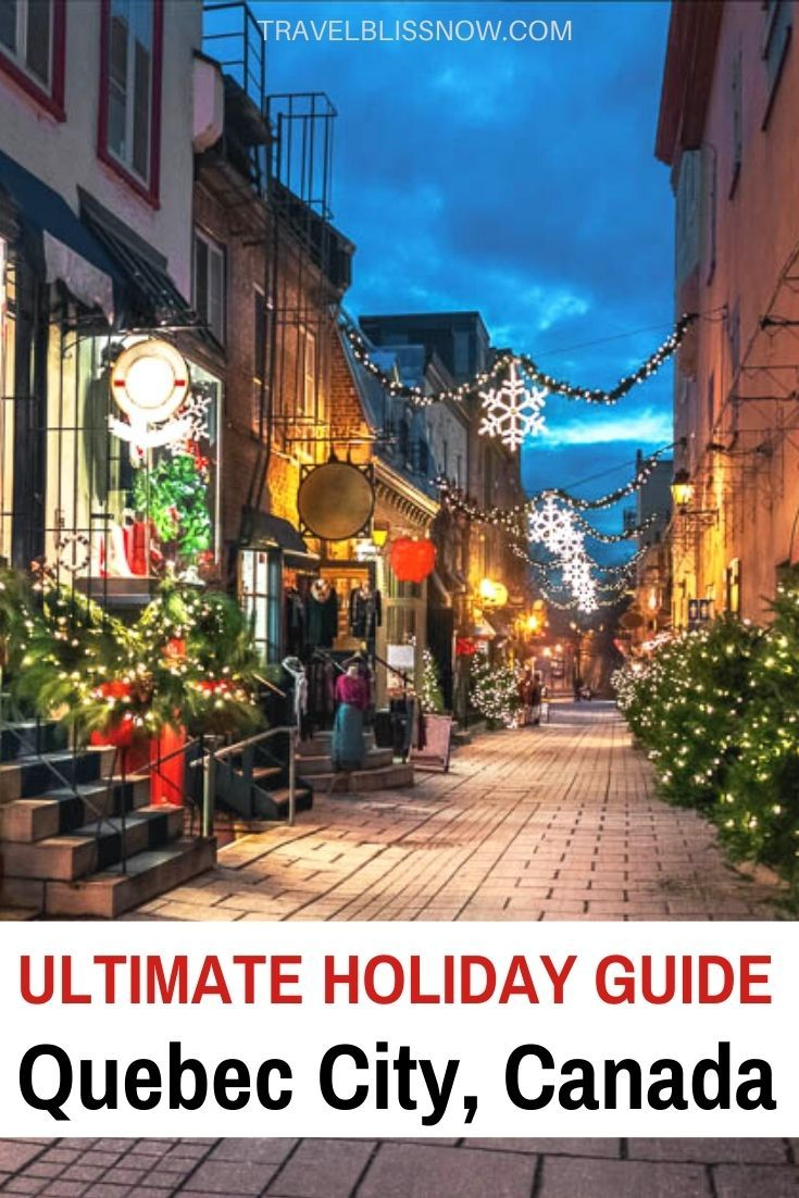 Christmas In Quebec City The Only Planning Guide You Need In 2020 Winter Travel Destinations Canada Travel Canada Travel Guide