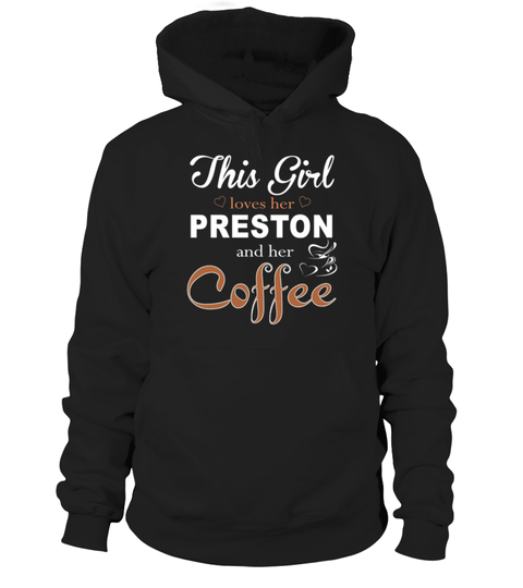 # This Girl Love Her PRESTON And Her Coffee .  HOW TO ORDER:1. Select the style and color you want: 2. Click Reserve it now3. Select size and quantity4. Enter shipping and billing information5. Done! Simple as that!TIPS: Buy 2 or more to save shipping cost!This is printable if you purchase only one piece. so dont worry, you will get yours.Guaranteed safe and secure checkout via:Paypal | VISA | MASTERCARD