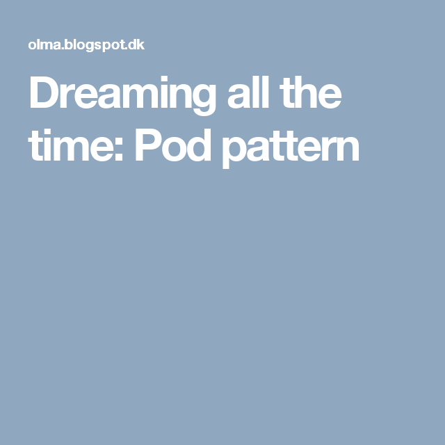 Dreaming all the time: Pod pattern