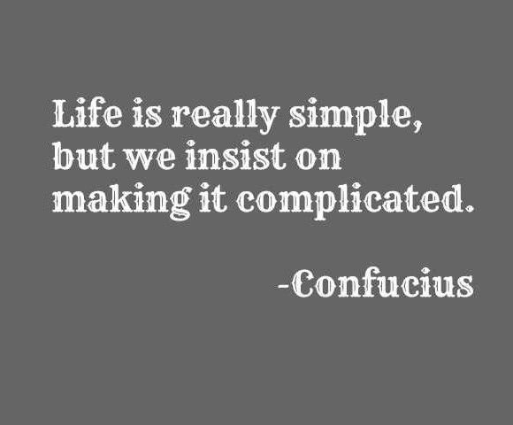 Life Is Really Simple Bur We Insist On Making It Complicated Confucius Quotes How To Make Quotes